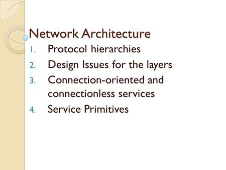 Network Architecture Protocol hierarchies Design Issues for the layers