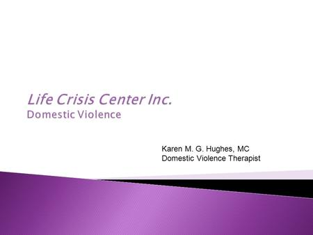 Karen M. G. Hughes, MC Domestic Violence Therapist.