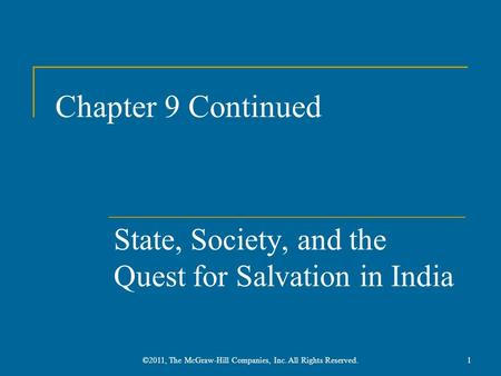 Chapter 9 Continued State, Society, and the Quest for Salvation in India 1©2011, The McGraw-Hill Companies, Inc. All Rights Reserved.