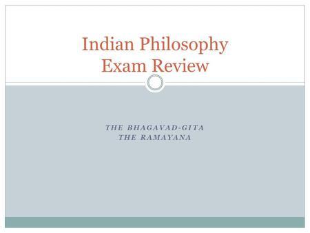 THE BHAGAVAD-GITA THE RAMAYANA Indian Philosophy Exam Review.