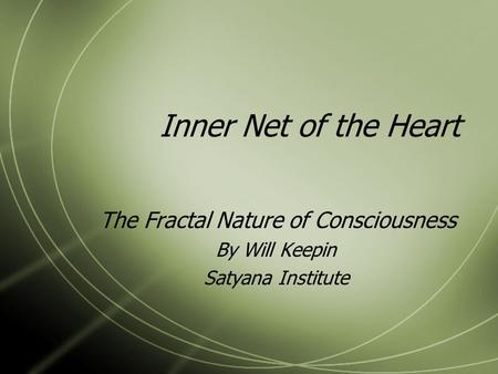 Inner Net of the Heart The Fractal Nature of Consciousness By Will Keepin Satyana Institute.