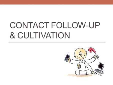 "CONTACT FOLLOW-UP & CULTIVATION. ""Systematically propagate"" To systematically propagate spiritual knowledge to society at large and to educate all peoples."