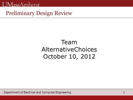 1 Department of Electrical and Computer Engineering Team AlternativeChoices October 10, 2012 Preliminary Design Review.