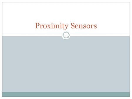 Proximity Sensors. What are proximity sensors is a sensor able to detect the presence of nearby objects without any physical contact.sensor.