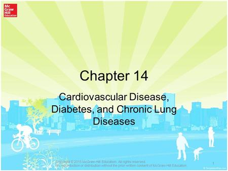 Chapter 14 Cardiovascular Disease, Diabetes, and Chronic Lung Diseases 1 Copyright © 2015 McGraw-Hill Education. All rights reserved. No reproduction or.
