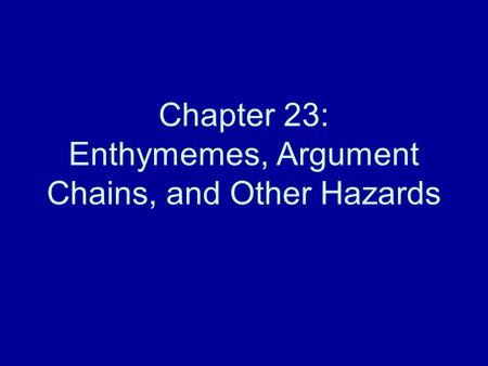 Chapter 23: Enthymemes, Argument Chains, and Other Hazards.
