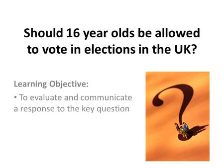 should 16 year olds be allowed to vote essay Should 16 year olds be allowed to vote over eighteen are allowed to vote, this is something that every canadian citizen should know people think that only people.