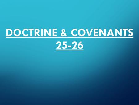 "DOCTRINE & COVENANTS 25-26. Doctrine & Covenants 25 ""An Elect Lady"" Doctrine & Covenants 25:16 The Lord's voice to all women! Emma Smith: Older than Joseph."