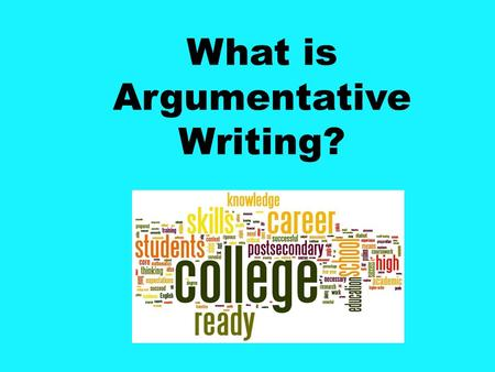 What is Argumentative Writing?. The Standards College and Career Readiness Anchor Standard for Writing # 1. Write arguments to support claims in an analysis.