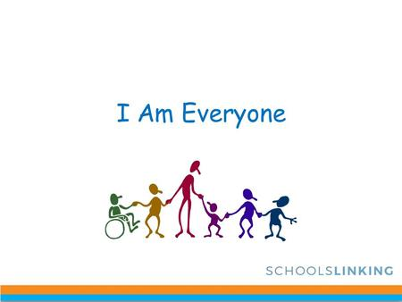 I Am Everyone This work is only recommended where a teacher is working with a group they know well. It is particularly important to be aware of any students.