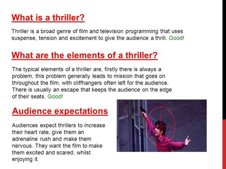 What is a thriller? Thriller is a broad genre of film and television programming that uses suspense, tension and excitement to give the audience a thrill.