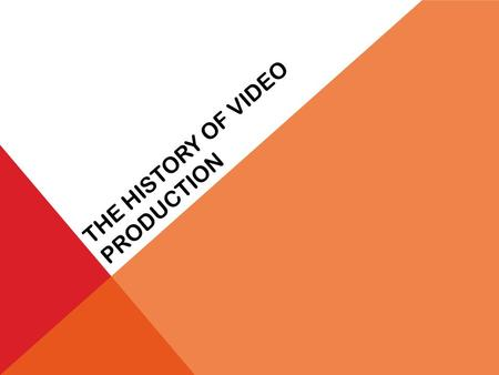 THE HISTORY OF VIDEO PRODUCTION. 1872 - 1877 A series of photographs can be viewed by stroboscopic disc.