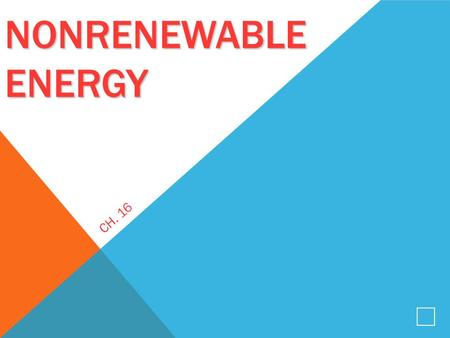 NONRENEWABLE ENERGY NONRENEWABLE ENERGY CH. 16. 1. Energy Resources 2. Oil 3. Natural Gas 4. Coal 5. Nuclear Energy.