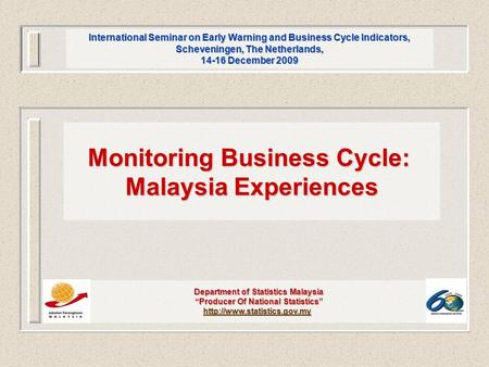 International Seminar on Early Warning and Business Cycle Indicators, Scheveningen, The Netherlands, 14-16 December 2009 Monitoring Business Cycle: Malaysia.