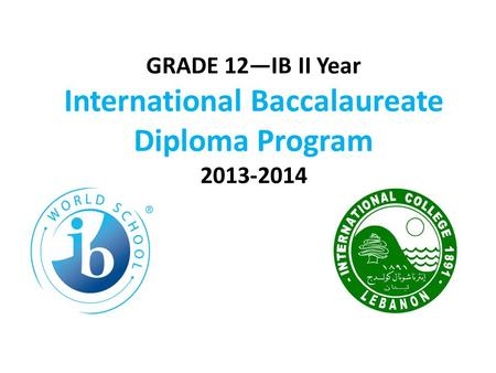 GRADE 12—IB II Year International Baccalaureate Diploma Program 2013-2014.