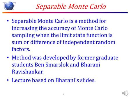 Separable Monte Carlo Separable Monte Carlo is a method for increasing the accuracy of Monte Carlo sampling when the limit state function is sum or difference.