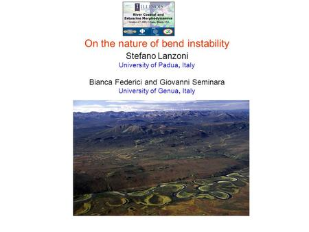 On the nature of bend instability Stefano Lanzoni University of Padua, Italy Bianca Federici and Giovanni Seminara University of Genua, Italy.