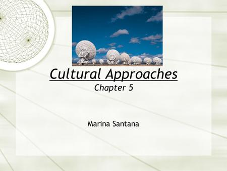 "Cultural Approaches Chapter 5 Marina Santana. A Definition of Culture  ""… a pattern of shared basic assumptions that the group learned as it solved its."