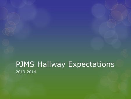PJMS Hallway Expectations 2013-2014. At Palmer Jr. Middle School:  No one has the right to interfere with the learning, safety, or well-being of others.