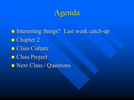 Agenda n Interesting things? Last week catch-up n Chapter 2 n Class Culture n Class Project n Next Class / Questions.