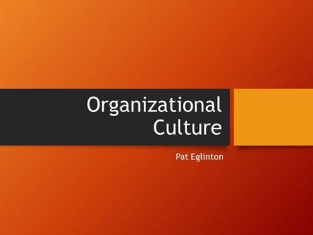 Organizational Culture Pat Eglinton. Agenda Organizational Culture defined Organizational Culture Articles Organizational Culture in Bank Acquisitions.