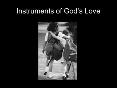 Instruments of God's Love. The Lord be with you And also with you. Let us bring to mind those who are suffering and in sorrow. Give thanks to God, our.