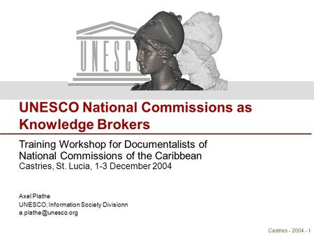 Natcoms as Knowledge Brokers Castries - 2004 - 1 UNESCO National Commissions as Knowledge Brokers Training Workshop for Documentalists of National Commissions.