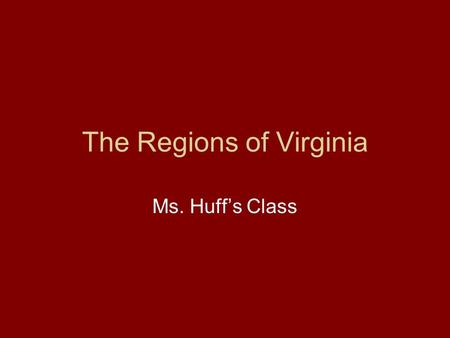 The Regions of Virginia Ms. Huff's Class. Tidewater Jermia Jean Luis Becky.