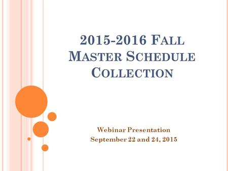 2015-2016 F ALL M ASTER S CHEDULE C OLLECTION Webinar Presentation September 22 and 24, 2015.