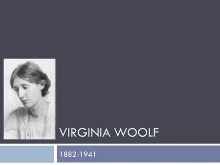 VIRGINIA WOOLF 1882-1941. Biography  Born: Adeline Virginia Stephen in London,  brought up and educated at home.  1895,she had the first of numerous.