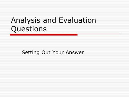 Analysis and Evaluation Questions Setting Out Your Answer.