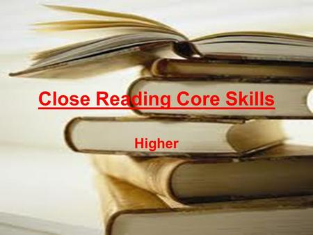Close Reading Core Skills Higher. Learning Intention To explore the recommended approach to imagery, word choice, link and evaluation questions To assess.