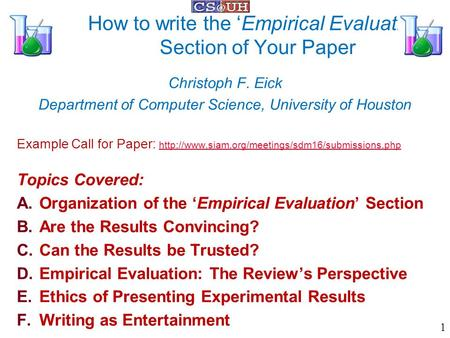 How to write the 'Empirical Evaluation' Section of Your Paper Christoph F. Eick Department of Computer Science, University of Houston Example Call for.