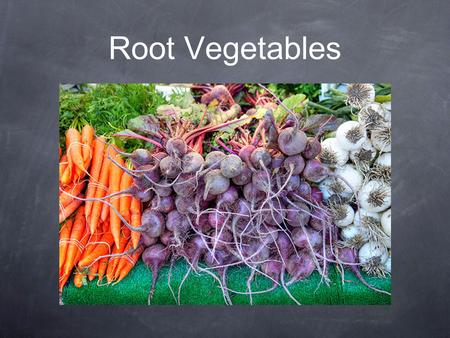Root Vegetables.