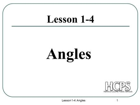 Lesson 1-4: Angles 1 Lesson 1-4 Angles. Lesson 1-4: Angles 2 Angle and Points An Angle is a figure formed by two rays with a common endpoint, called the.