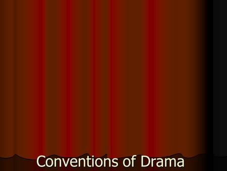 Conventions of Drama. Conventions of the Text Divisions of the text Divisions of the text An ACT is the biggest division of the play An ACT is the biggest.