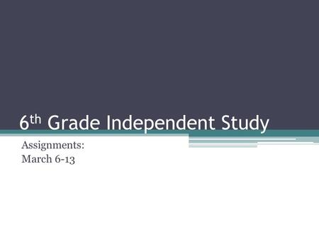 6 th Grade Independent Study Assignments: March 6-13.