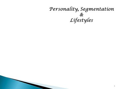 Personality, Segmentation & Lifestyles 1. 2 The Structure of Emotions  Ten Fundamental Emotions People Experience: Disgust Interest Joy Surprise SadnessAnger.