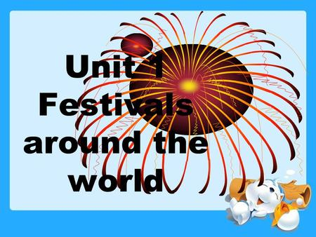 Unit 1 Festivals around the world. New words and expressions take place, starve, plenty, satisfy, ancestor, Obon, incense, lamp, lead, feast, skull, bone,