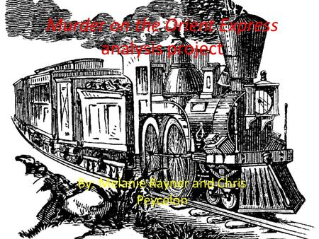 Murder on the Orient Express analysis project By: Melanie Rayner and Chris Peycelon.