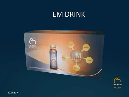 20.01.2016 EM DRINK. Effective Micro-Organisms 50ml x 10 bottles  EM is a health drink containing Effective Micro- Organisms which is beneficial to good.