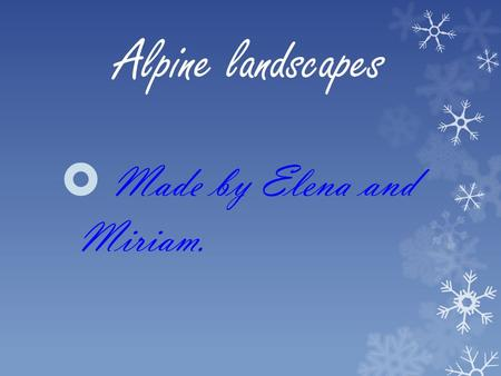 Alpine landscapes  Made by Elena and Miriam.. Índex o In which areas we found these landscape. o Which tipes of vegetation we found on the highest peaks.