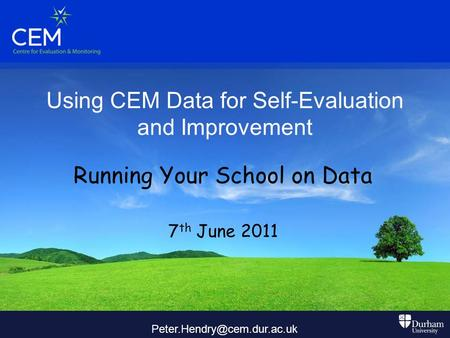 Using CEM Data for Self-Evaluation and Improvement Running Your School on Data 7 th June 2011