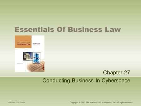 Essentials Of Business Law Chapter 27 Conducting Business In Cyberspace McGraw-Hill/Irwin Copyright © 2007 The McGraw-Hill Companies, Inc. All rights reserved.