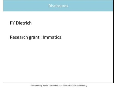 Slide 1 Presented By Pierre-Yves Dietrich at 2014 ASCO Annual Meeting.