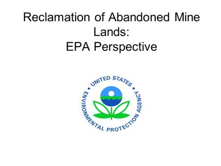 Reclamation of Abandoned Mine Lands: EPA Perspective.
