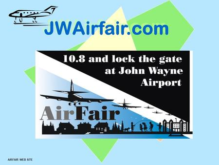 ™ AIRFAIR WEB SITE JWAirfair.com. AIRFAIR ™ Flight Caps More than 950 flights per day 372 Jet flights per day 100 corporate jets per day All flights below.