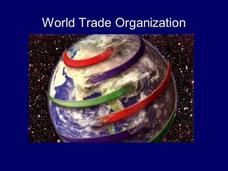 World Trade Organization. Formation WTO replaced GATT in 1995 - one nation, one vote (like GATT) GATT-General Agreement on Tariffs and Trade –Formed in.
