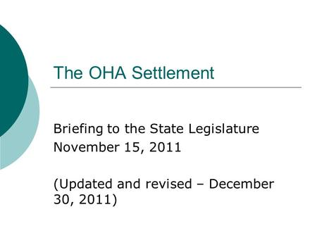 The OHA Settlement Briefing to the State Legislature November 15, 2011 (Updated and revised – December 30, 2011)