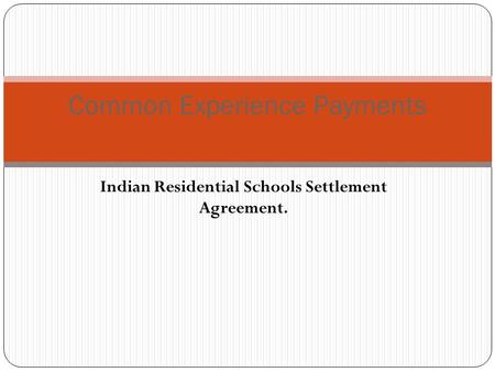 Indian Residential Schools Settlement Agreement. Common Experience Payments.
